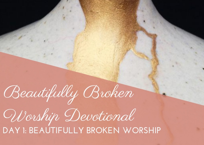 Day 1: Beautifully Broken Worship