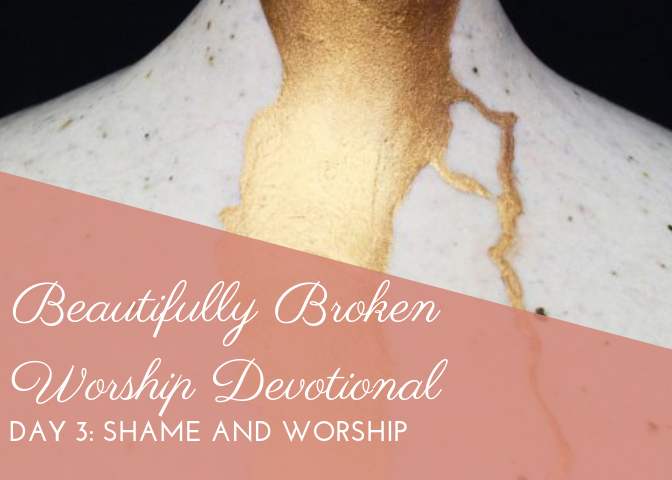 Day 3: Shame and Worship